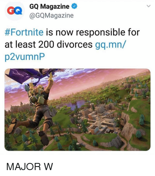 Bailey Jay, Memes, and 🤖: GQ Magazine *  @GQMagazine  #Fortnite is now responsible for  at least 200 divorces gq.mn/  p2vumn MAJOR W