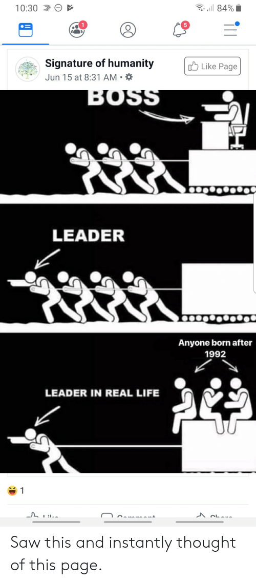 Life, Saw, and Humanity: Gr 84%  10:30  Signature of humanity  Like Page  Jun 15 at 8:31 AM  BOSS  LEADER  Anyone born after  1992  LEADER IN REAL LIFE  1  Sh--- Saw this and instantly thought of this page.
