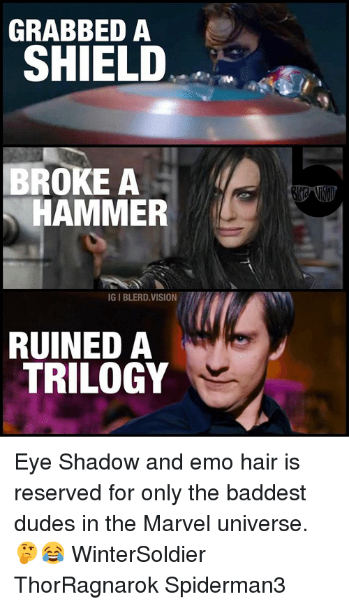 Emoes: GRABBED A  SHIELD  BROKE A  HAMMER  IGIBLERD VISION  RUINED A  TRILOGY Eye Shadow and emo hair is reserved for only the baddest dudes in the Marvel universe. 🤔😂 WinterSoldier ThorRagnarok Spiderman3