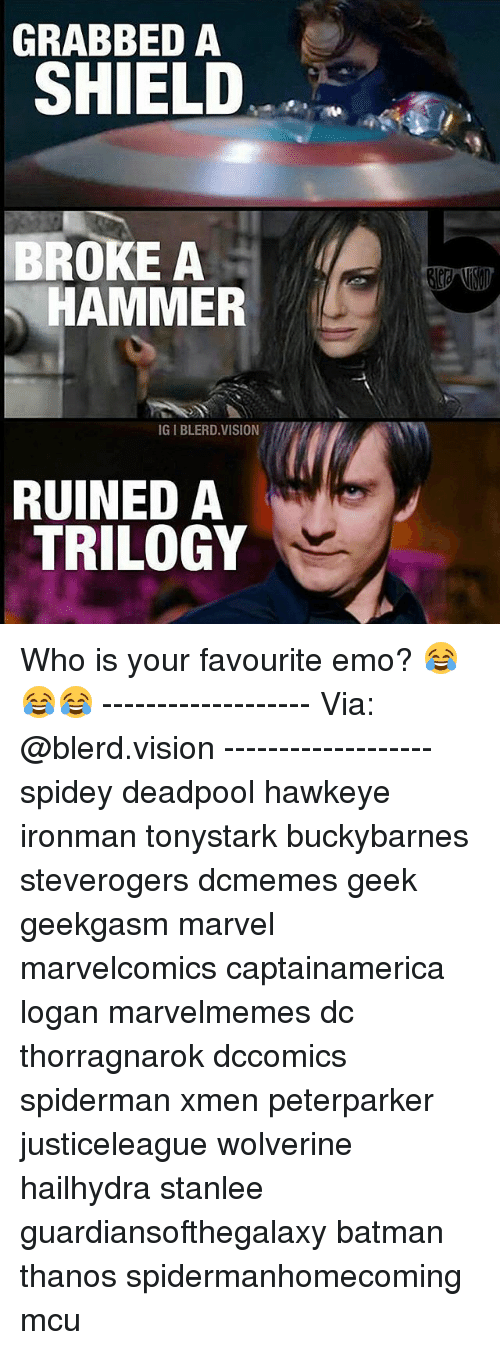 Emoes: GRABBED A  SHIELD  BROKE A  HAMMER  IGIBLERD VISION  RUINED A  TRILOGY Who is your favourite emo? 😂😂😂 ------------------- Via: @blerd.vision ------------------- spidey deadpool hawkeye ironman tonystark buckybarnes steverogers dcmemes geek geekgasm marvel marvelcomics captainamerica logan marvelmemes dc thorragnarok dccomics spiderman xmen peterparker justiceleague wolverine hailhydra stanlee guardiansofthegalaxy batman thanos spidermanhomecoming mcu