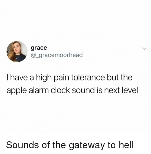 Apple, Clock, and Funny: grace  @_gracemoorhead  I have a high pain tolerance but the  apple alarm clock sound is next level Sounds of the gateway to hell