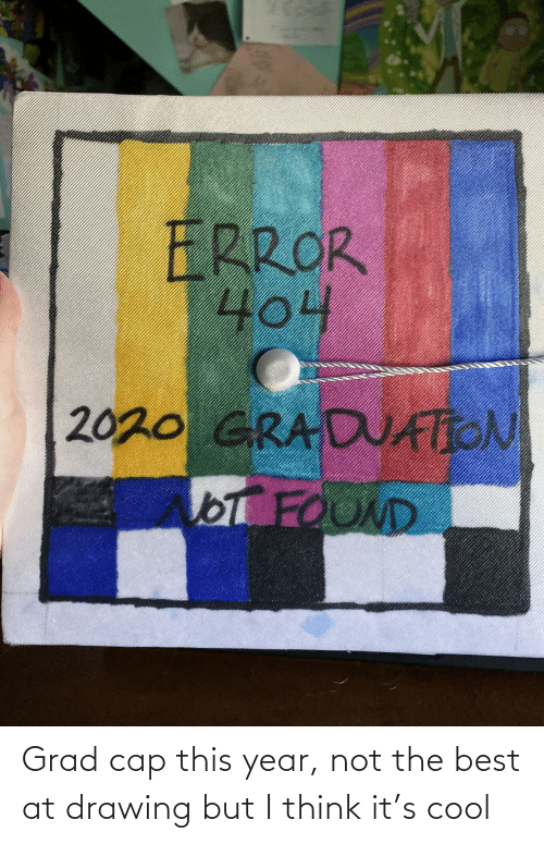 i think: Grad cap this year, not the best at drawing but I think it's cool