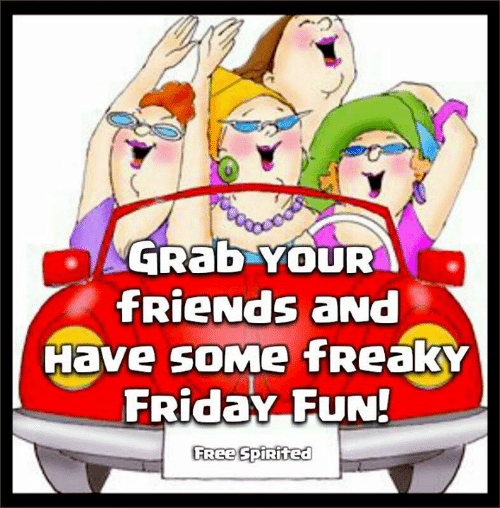 freaky friday: GRAD YOUR  fRieNdS aND  Have soMe freakY  FRiday FuN!  FREE SpiRited