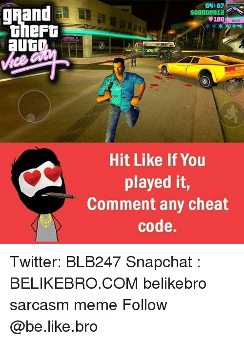 cheat codes: gRand  theft  14:07  500000012  0100  Hit Like If You  played it  Comment any cheat  code. Twitter: BLB247 Snapchat : BELIKEBRO.COM belikebro sarcasm meme Follow @be.like.bro