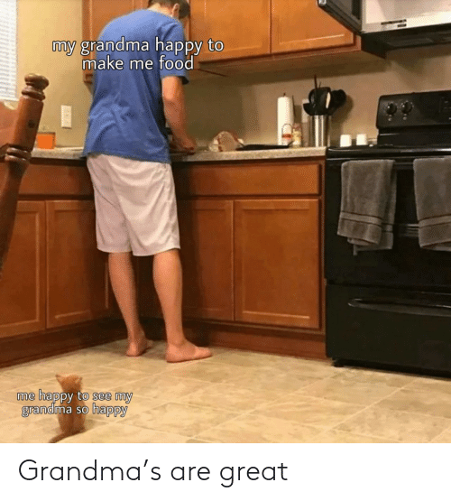 Grandma: Grandma's are great