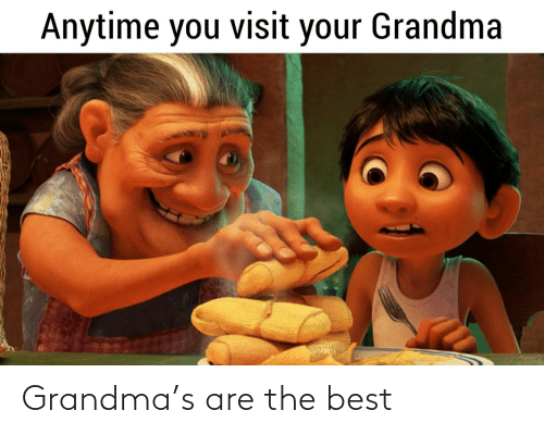 Grandma: Grandma's are the best