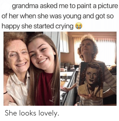 Crying, Grandma, and Happy: grandma asked me to paint a picture  of her when she was young and got so  happy she started crying She looks lovely.