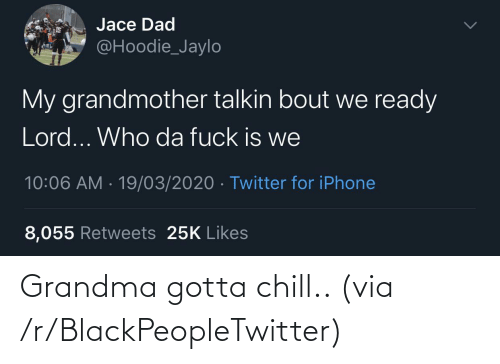 Chill: Grandma gotta chill.. (via /r/BlackPeopleTwitter)