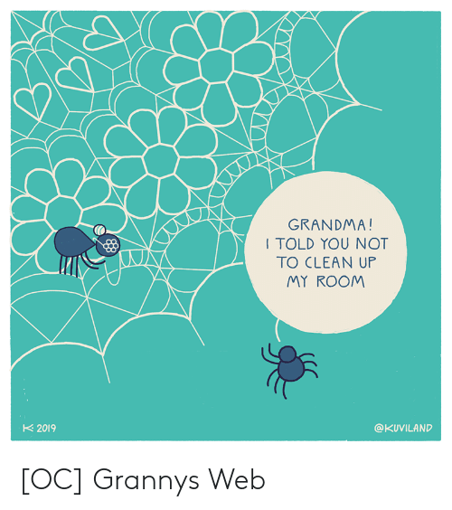 Grandma, Web, and You: GRANDMA!  I TOLD YOU NOT  TO CLEAN UP  MY ROOM  2019  @KUVILAND [OC] Grannys Web