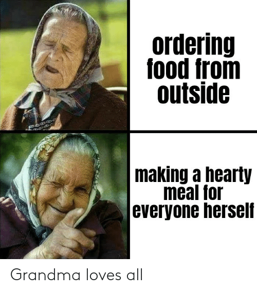 Grandma: Grandma loves all