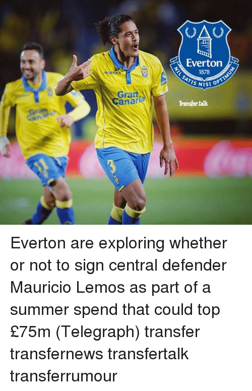 Everton, Memes, and Summer: Grant  Canari  Everton  1878  ATIS NisIS  Transfer talk Everton are exploring whether or not to sign central defender Mauricio Lemos as part of a summer spend that could top £75m (Telegraph) transfer transfernews transfertalk transferrumour