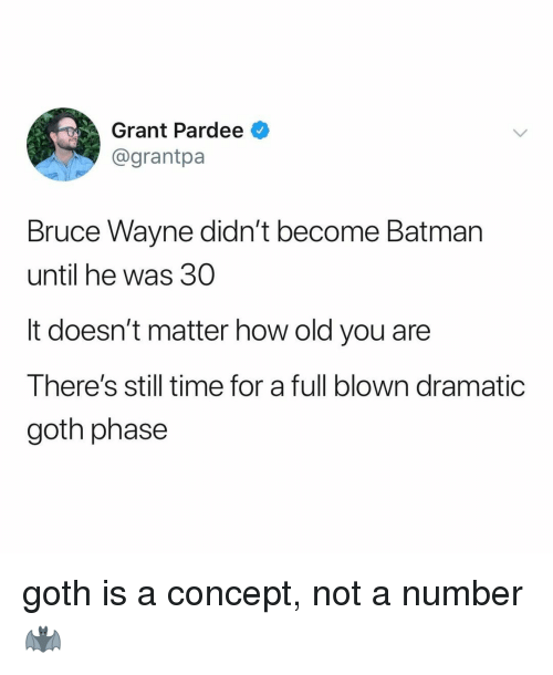 Batman, Time, and Relatable: Grant Pardee  @grantpa  Bruce Wayne didn't become Batman  until he was 30  It doesn't matter how old you are  There's still time for a full blown dramatic  goth phase goth is a concept, not a number 🦇