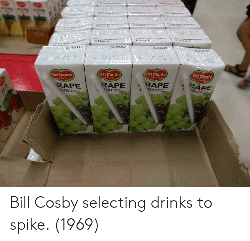 cosby: GRAPes  (Del monte  Del monte  Del Imonte  Ogality  Detmonte  RAPE RAP  RAPE  RAPE  NK Bill Cosby selecting drinks to spike. (1969)