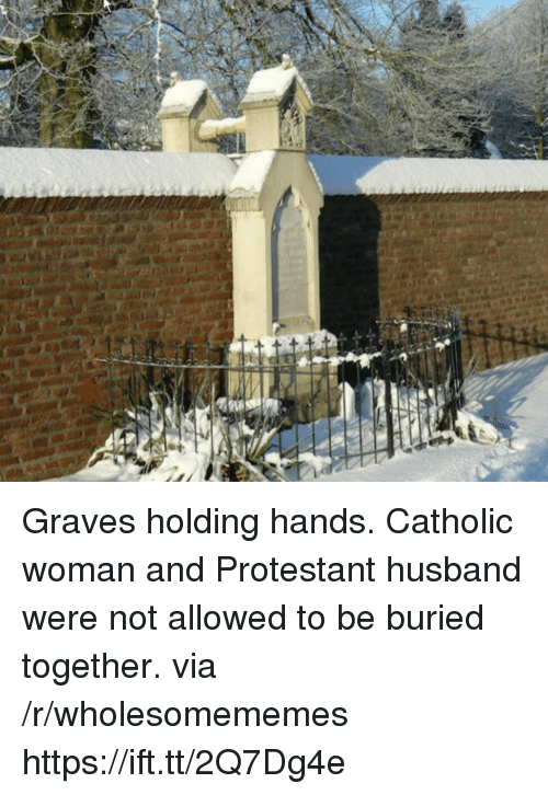 graves: Graves holding hands. Catholic woman and Protestant husband were not allowed to be buried together. via /r/wholesomememes https://ift.tt/2Q7Dg4e