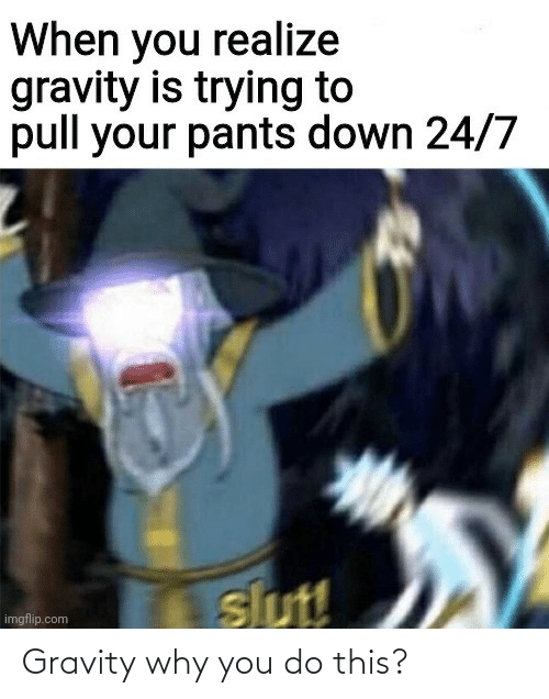 Gravity: Gravity why you do this?