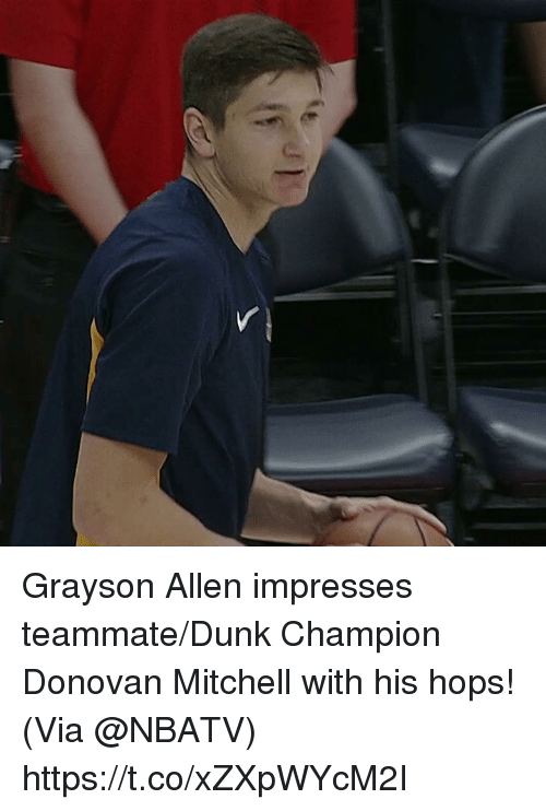 Dunk, Memes, and Grayson Allen: Grayson Allen impresses teammate/Dunk Champion Donovan Mitchell with his hops!   (Via @NBATV)  https://t.co/xZXpWYcM2I