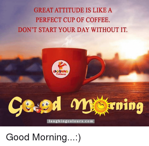 Great Attitude Is Like A Perfect Cup Of Coffee Dont Start Your Day