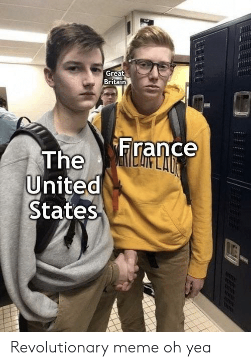 Meme, France, and United: Great  Britain  France  The  United  States  LLLLL Revolutionary meme oh yea
