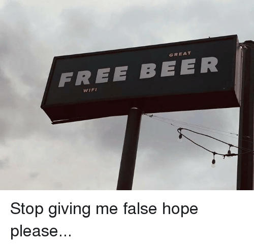 Beer, Dank, and Free: GREAT  FREE BEER  WIFI Stop giving me false hope please...