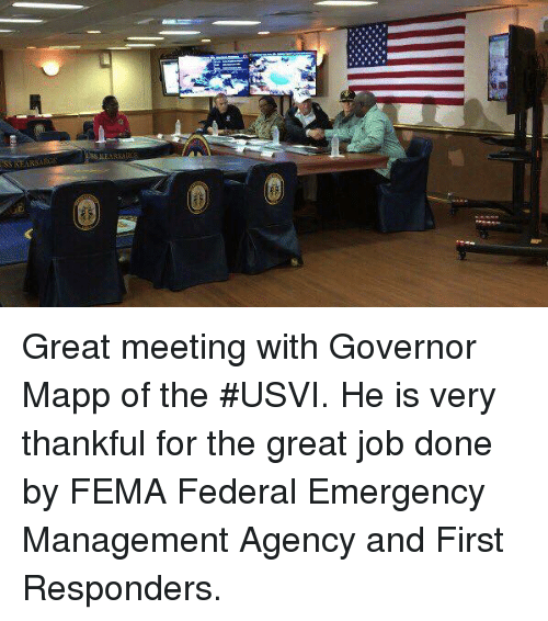 Job, Fema, and Emergency: Great meeting with Governor Mapp of the #USVI. He is very thankful for the great job done by FEMA Federal Emergency Management Agency and First Responders.