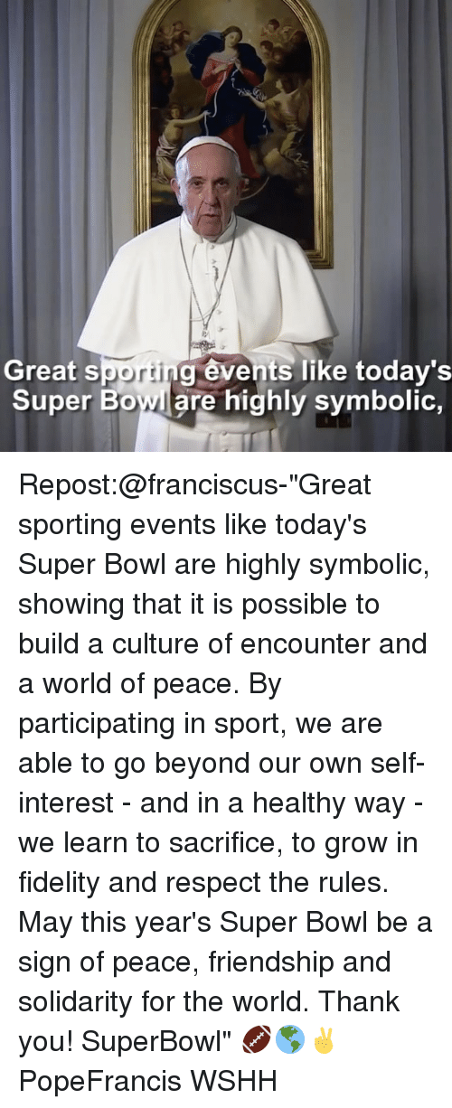 "Fidel: Great S  porti  events like today's  Super Bowl are highly symbolic Repost:@franciscus-""Great sporting events like today's Super Bowl are highly symbolic, showing that it is possible to build a culture of encounter and a world of peace. By participating in sport, we are able to go beyond our own self-interest - and in a healthy way - we learn to sacrifice, to grow in fidelity and respect the rules. May this year's Super Bowl be a sign of peace, friendship and solidarity for the world. Thank you! SuperBowl"" 🏈🌎✌️ PopeFrancis WSHH"