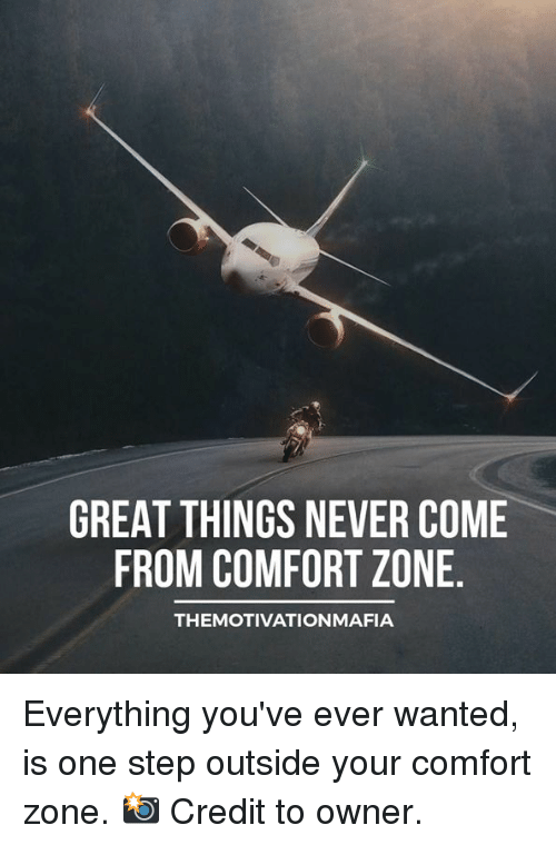 Never, Step, and Wanted: GREAT THINGS NEVER COME  FROM COMFORT ZONE  THEMOTIVATIONMAFIA Everything you've ever wanted, is one step outside your comfort zone.  📸 Credit to owner.