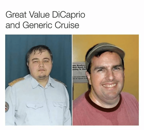 Dank, Cruise, and 🤖: Great Value DiCaprio  and Generic Cruise  Members