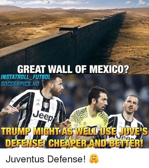 Memes, Soccer, and Jeep: GREAT WALL OF MEXICO?  INSTATROLL FUTBOL  SOCCER PICS HD 3  Jeep  TRUMP MIGHT AS Juventus Defense! 🤗