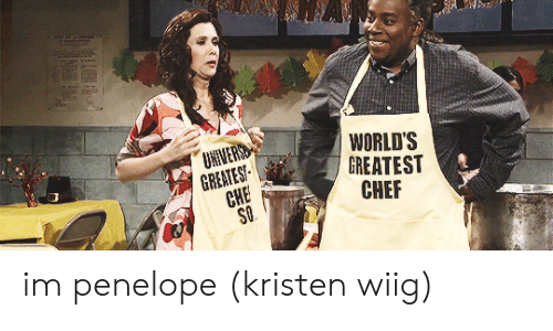 Chef, Kristen Wiig, and Che: GREATES  CHE  WORLD'S  GREATEST  CHEF im penelope (kristen wiig)
