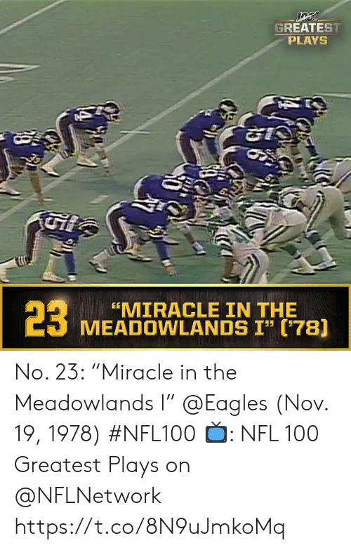 """Philadelphia Eagles, Memes, and Nfl: GREATEST  PLAYS  23  """"MIRACLE IN THE  MEADOWLANDS I"""" ('78] No. 23: """"Miracle in the Meadowlands I"""" @Eagles (Nov. 19, 1978) #NFL100  📺: NFL 100 Greatest Plays on @NFLNetwork https://t.co/8N9uJmkoMq"""