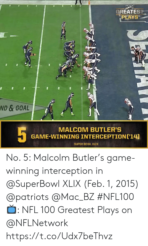 Memes, Nfl, and Patriotic: GREATEST  PLAYS  39  ND & GOAL  5  MALCOM BUTLER'S  GAME-WINNING INTERCEPTION('14)  SUPER BOWL XLIX No. 5: Malcolm Butler's game-winning interception in @SuperBowl XLIX (Feb. 1, 2015) @patriots @Mac_BZ #NFL100  📺: NFL 100 Greatest Plays on @NFLNetwork https://t.co/Udx7beThvz