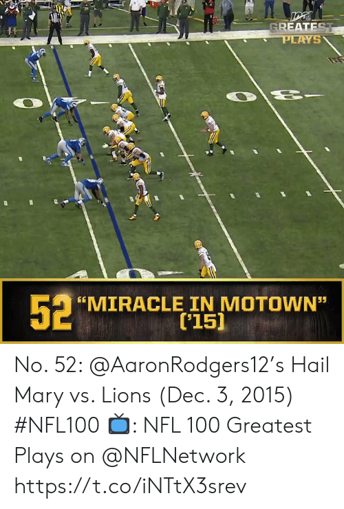 """Hail Mary, Memes, and Nfl: GREATEST  PLAYS  52  MIRACLE IN MOTOWN""""  ['15]  55 No. 52: @AaronRodgers12's Hail Mary vs. Lions (Dec. 3, 2015) #NFL100  ?: NFL 100 Greatest Plays on @NFLNetwork https://t.co/iNTtX3srev"""