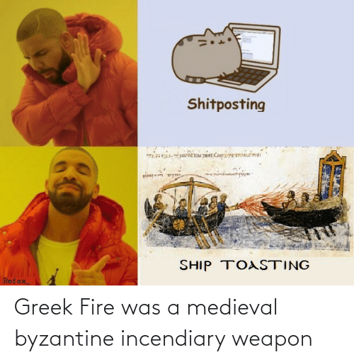 Fire: Greek Fire was a medieval byzantine incendiary weapon