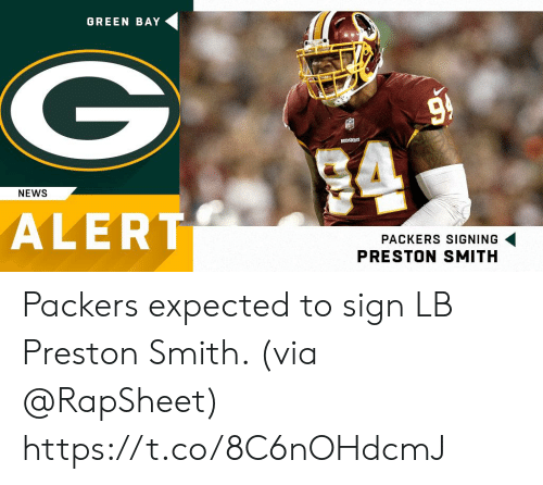 Memes, News, and Packers: GREEN BAY  NEWS  ALERT  PACKERS SIGNING  PRESTON SMITH Packers expected to sign LB Preston Smith. (via @RapSheet) https://t.co/8C6nOHdcmJ