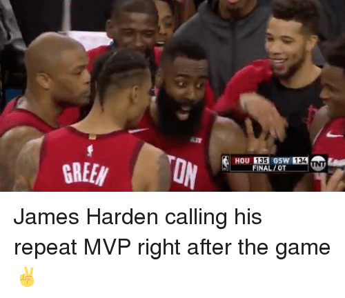 James Harden, The Game, and Game: GREEN  HOU 135 G  FINAL/OT James Harden calling his repeat MVP right after the game ✌️