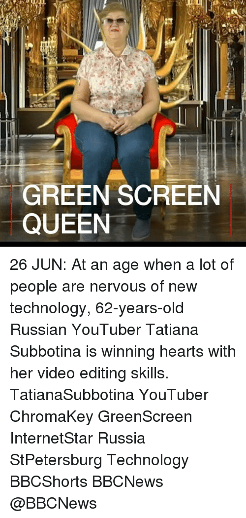 Memes, Queen, and Hearts: GREEN SCREEN  QUEEN 26 JUN: At an age when a lot of people are nervous of new technology, 62-years-old Russian YouTuber Tatiana Subbotina is winning hearts with her video editing skills. TatianaSubbotina YouTuber ChromaKey GreenScreen InternetStar Russia StPetersburg Technology BBCShorts BBCNews @BBCNews