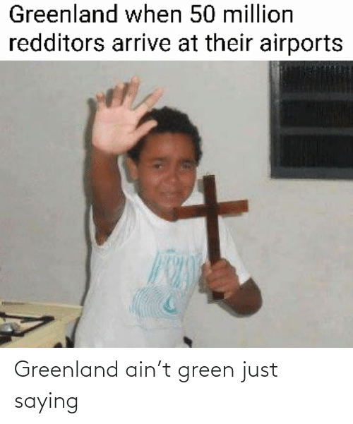 saying: Greenland ain't green just saying