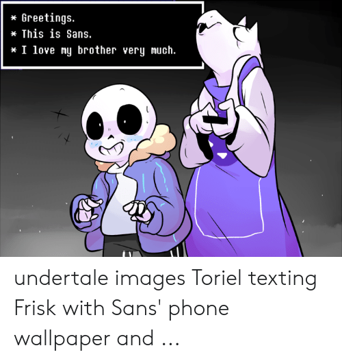 Greetings This Is Sans I Love My Brother Very Much