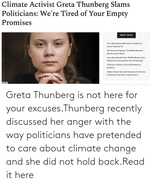 Politicians: Greta Thunberg is not here for your excuses.Thunberg recently discussed her anger with the way politicians have pretended to care about climate change and she did not hold back.Read it here