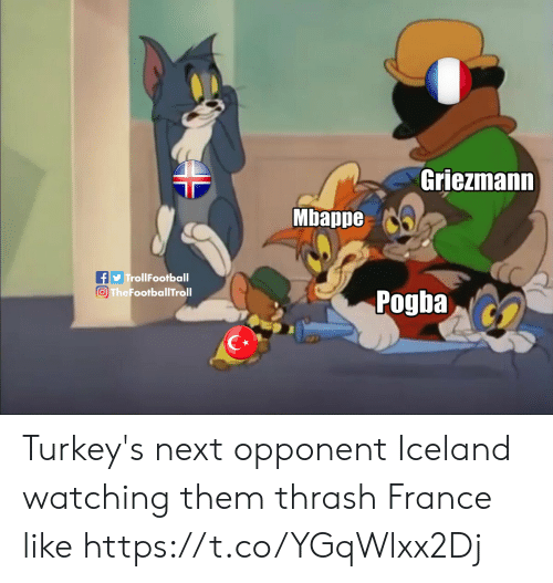 Memes, France, and Iceland: Griezmann  Mbappe  TrollFootball  The FootballTroll  Pogba Turkey's next opponent Iceland watching them thrash France like https://t.co/YGqWlxx2Dj
