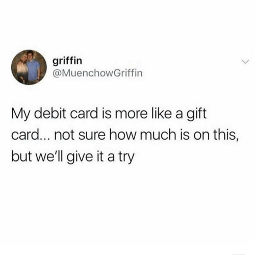 How, Griffin, and Debit Card: griffin  @MuenchowGriffin  My debit card is more like a gift  card... not sure how much is on this,  but well give it a try