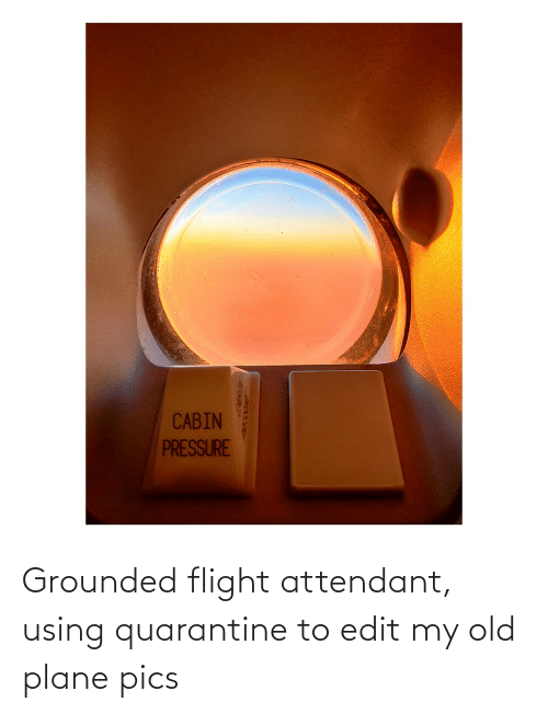 grounded: Grounded flight attendant, using quarantine to edit my old plane pics