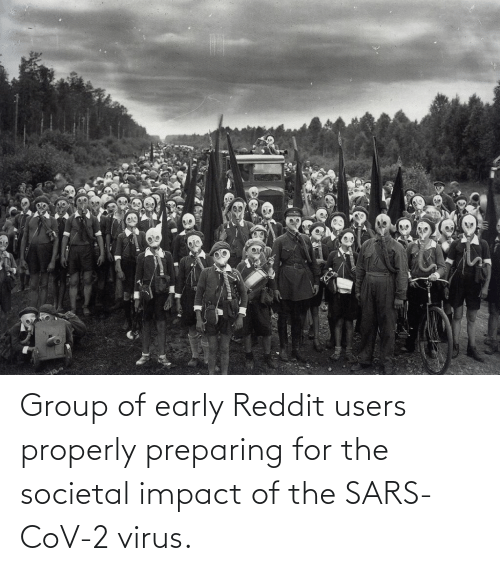 Impact Of: Group of early Reddit users properly preparing for the societal impact of the SARS-CoV-2 virus.