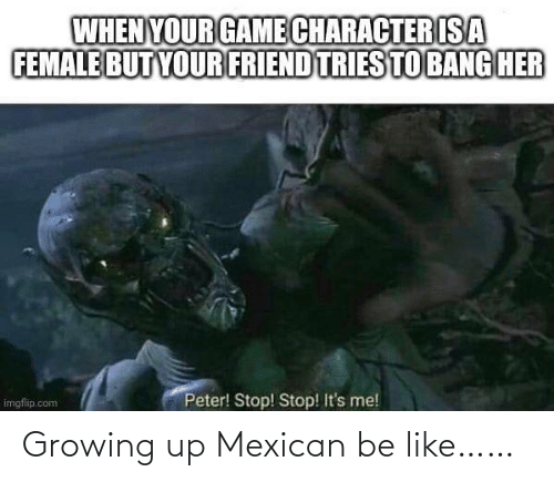Growing up: Growing up Mexican be like……
