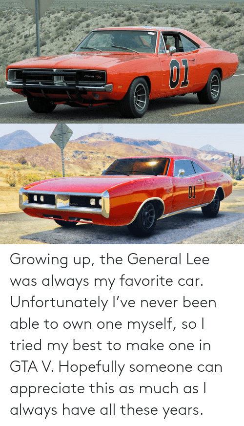 Growing up: Growing up, the General Lee was always my favorite car. Unfortunately I've never been able to own one myself, so I tried my best to make one in GTA V. Hopefully someone can appreciate this as much as I always have all these years.