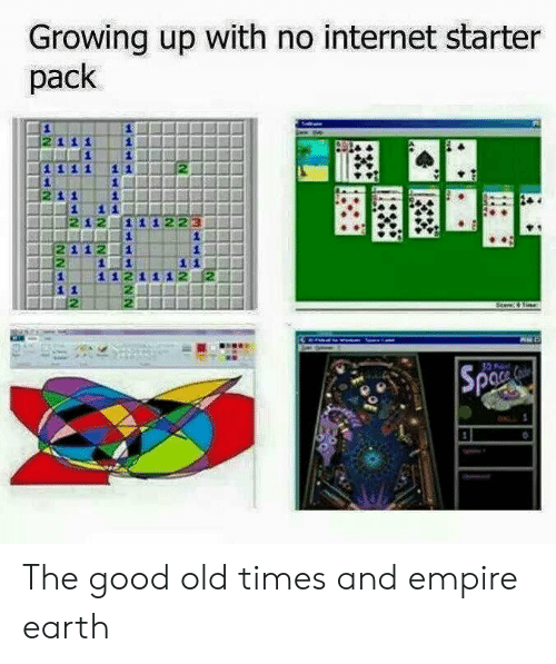 Empire, Growing Up, and Internet: Growing up with no internet starter  pack The good old times and empire earth