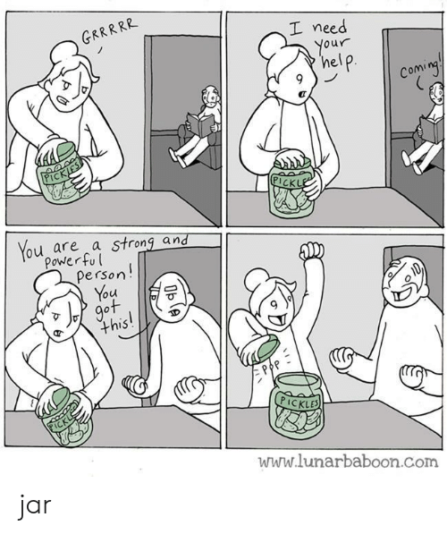 jar: GRRRRR  I need  Your  help  Coming  PICKJES  PICKLE  You are a strong and  Power ful  Person!  You  got  this!  PICKL  PICKLES  www.lunarbaboon.com  Oble jar