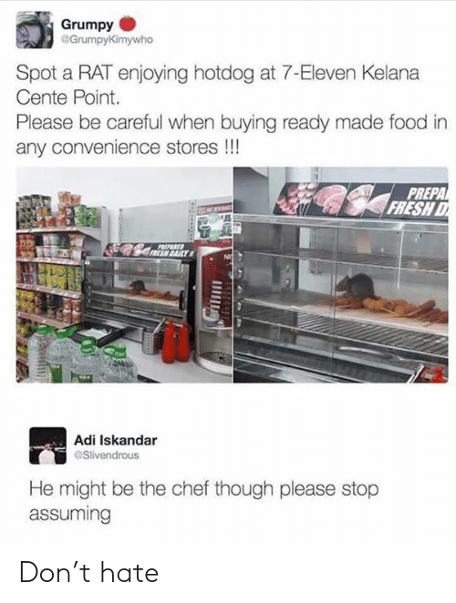 7-Eleven, Food, and Fresh: Grumpy  @Grumpy  Kimywho  Spot a RAT enjoying hotdog at 7-Eleven Kelana  Cente Point.  Please be careful when buying ready made food in  any convenience stores!!!  PREPA  FRESH  REPARED  Adi Iskandar  Slivendrous  He might be the chef though please stop  assuming Don't hate