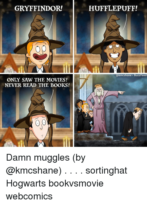 Books, Gryffindor, and Memes: GRYFFINDOR  HUFFLEPUFF!  o0  akmcshane. BuzzFeed  ONLY SAW THE MOVIES!  NEVER READ THE BOOKS! Damn muggles (by @kmcshane) . . . . sortinghat Hogwarts bookvsmovie webcomics