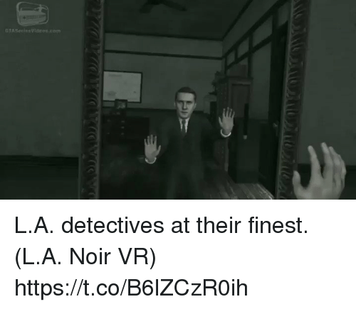 Gta, Com, and Noir: GTA SerinsVideos.com L.A. detectives at their finest. (L.A. Noir VR) https://t.co/B6lZCzR0ih